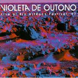CD-VIOLETA-DE-OUTONO---LIVE-AT-RIO-ARTROCK-FESTIVAL-97