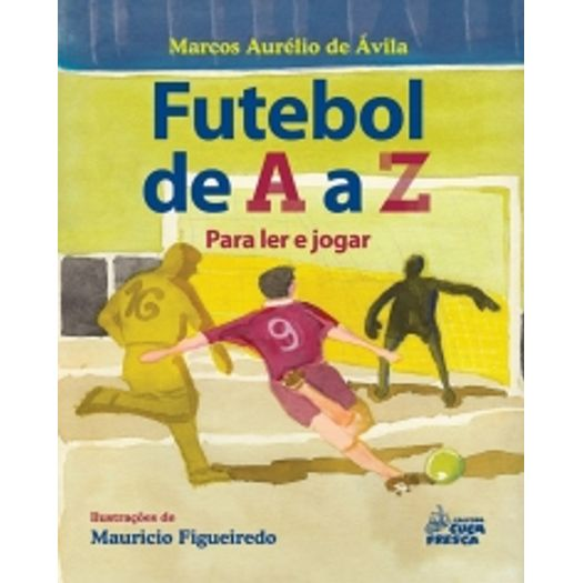 A obra Futebol de A a Z  para ler e jogar traz os principais fundamentos  dessa paixão nacional fb21468a1b62d