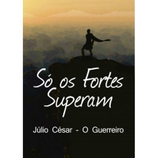 952f5b4777a97 O livro Só os Fortes Superam é uma biografia que conta a história do  paranaense Júlio César. Após sofrer uma queda na infância